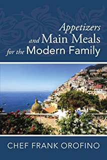 Appetizers and Main Meals for the Modern Family