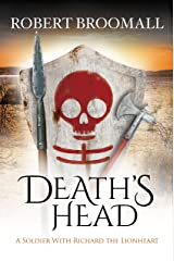 Death's Head: A Soldier With Richard the Lionheart (Roger of Huntley Book 1) Kindle Edition