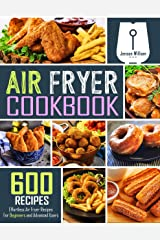 Air Fryer Cookbook: 600 Effortless Air Fryer Recipes for Beginners and Advanced Users Kindle Edition