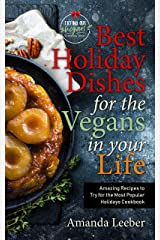 Best Holiday Dishes for the Vegans in Your Life: Amazing Recipes to Try for the Most Popular Holidays Cookbook (Trying Out Vegan) Kindle Edition