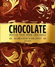 Chocolate: Indulge Your Inner Chocoholic, Become a Bean-to-Bar Expert