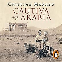 Cautiva en Arabia [Captive in Arabia]: La extraordinaria historia de la condesa marga d'andurain, espía y aventurera [The ...