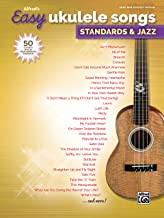 Alfred's Easy Ukulele Songs -- Standards & Jazz: 50 Classics from the Great American Songbook
