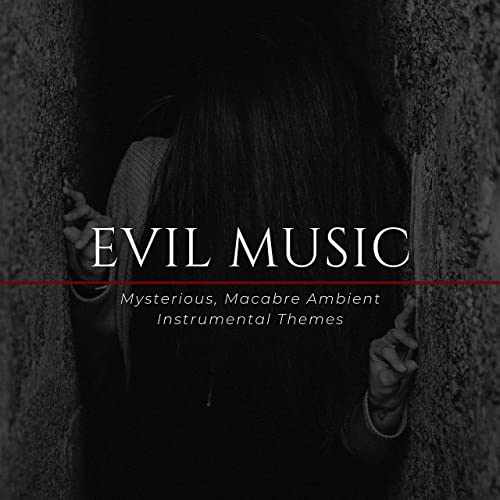 Evil Music - Mysterious, Macabre Ambient Instrumental Themes