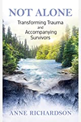 Not Alone: Transforming Trauma and Accompanying Survivors Kindle Edition