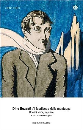 I fuorilegge della montagna: Uomini, cime, imprese (Oscar scrittori moderni Vol. 2007)