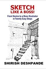 Sketch like a Boss!: From Novice to a Boss Illustrator in Twenty Easy Steps (Pen, Ink and Watercolor Sketching) Kindle Edition