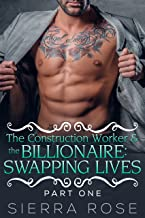 The Construction Worker & the Billionaire:  Swapping Lives (Taming The Bad Boy Billionaire Book 9)