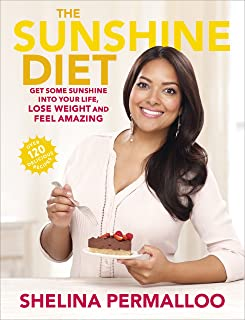The Sunshine Diet: Get Some Sunshine into Your Life, Lose Weight and Feel Amazing   Over 120 Delicious Recipes