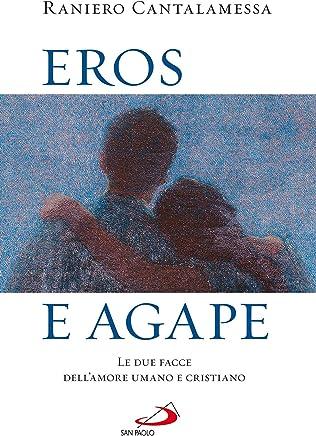 Eros e agape. Le due facce dellamore umano e cristiano