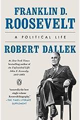 Franklin D. Roosevelt: A Political Life Kindle Edition