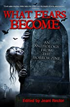 What Fears Become (An Anthology from The Horror Zine Book 1)
