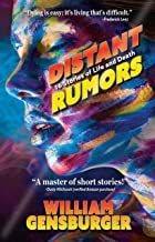 Distant Rumors: 16 Stories of Life and Death by William Gensburger