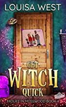 Get Witch Quick: A Paranormal Women's Fiction Romance Novel (Midlife in Mosswood Book 4)