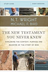 The New Testament You Never Knew Study Guide: Exploring the Context, Purpose, and Meaning of the Story of God Kindle Edition