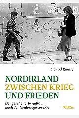 Nordirland zwischen Krieg und Frieden: Der gescheiterte Aufbau nach der Niederlage der IRA Kindle Ausgabe