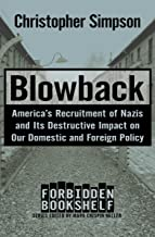 Blowback: America's Recruitment of Nazis and Its Destructive Impact on Our Domestic and Foreign Policy (Forbidden Bookshel...