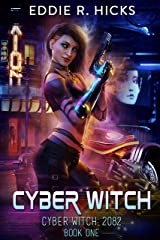 Cyber Witch: A Cyberpunk Fantasy Thriller (Cyber Witch: 2082 Book 1) Kindle Edition