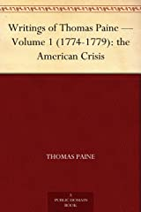 Writings of Thomas Paine — Volume 1 (1774-1779): the American Crisis Kindle Edition