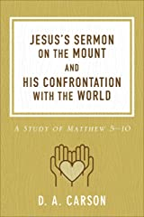 Jesus's Sermon on the Mount and His Confrontation with the World: A Study of Matthew 5-10 Kindle Edition