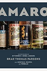 Amaro: The Spirited World of Bittersweet, Herbal Liqueurs, with Cocktails, Recipes, and Formulas Kindle Edition
