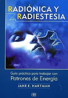 Radionica Y Radiestesia/ Radionics and Radiesthesia: Guia Practica Para Trabajar Con Patrones De Energia / a Guide to Working With Energy Patterns (Nueva Era / New Age) (Spanish Edition)
