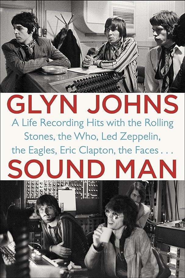 不振会計効果的Sound Man: A Life Recording Hits with The Rolling Stones, The Who, Led Zeppelin, The Eagles , Eric Clapton, The Faces . . . (English Edition)