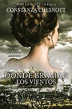 Donde braman los vientos: (Spanish Edition) Novela histórica. Romance, Acción y Aventuras. Ambientada en California y México en el s.XIX.