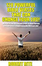 128 Powerful Bible Verses that can Change your Life!: Memorize and Recite just a few of these Verses to Experience a Supernaturally Blessed Life!