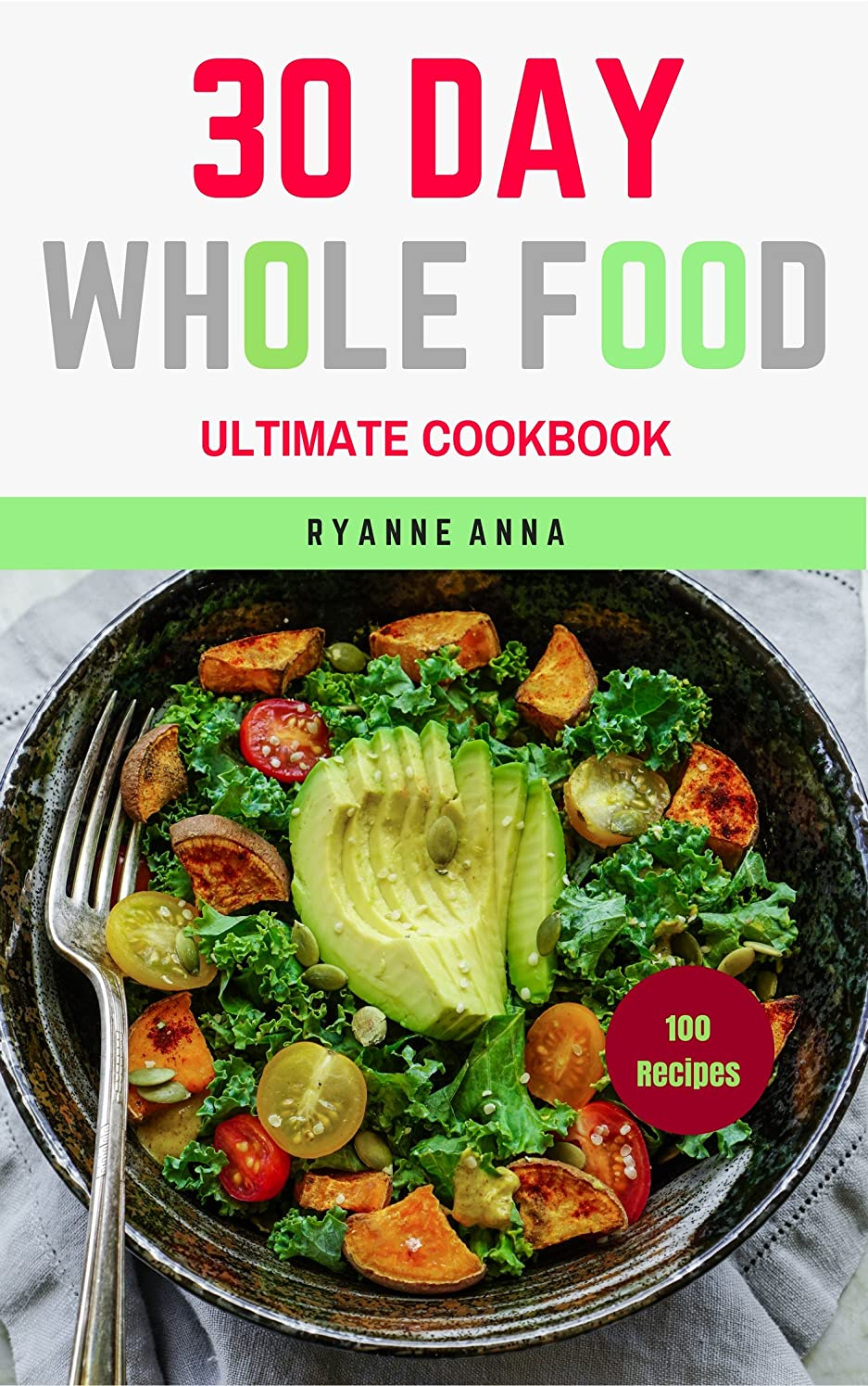 Whole Food: The 30 day Whole Food Ultimate Cookbook 100recipes (Whole Food Diet, Whole Food Cookbook,Whole Food Recipes, Clean Eating, Paleo, Ketogenic) (English Edition)