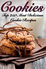 COOKIES: THE TOP 250 MOST DELICIOUS COOKIE RECIPES (Cookie recipe book, cookie bars, making cookies, best cookie recipes, recipe book) Kindle Edition