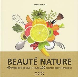 Beauté nature : 40 ingrédients de tous les jours, 100 recettes beauté inratables