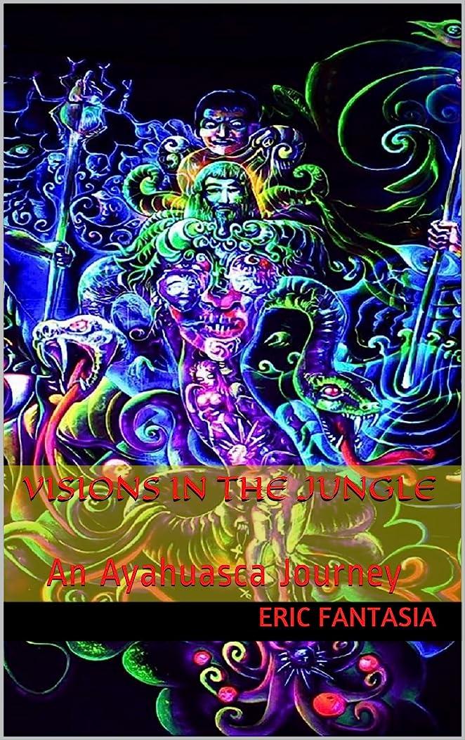 称賛意気揚々ジャケットvisions in the jungle: An Ayahuasca Journey (English Edition)