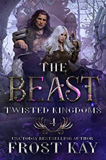 The Beast: A Beauty and the Beast Retelling (The Twisted Kingdoms Book 4)