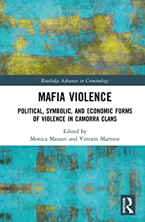 Mafia Violence: Political, Symbolic, and Economic Forms of Violence in Camorra Clans (Routledge Advances in Criminology)