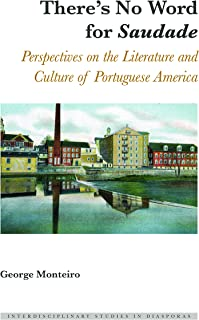 There's No Word for «Saudade»: Perspectives on the Literature and Culture of Portuguese America (Interdisciplinary Studies in Diasporas)