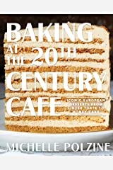 Baking at the 20th Century Cafe: Iconic European Desserts from Linzer Torte to Honey Cake Kindle Edition