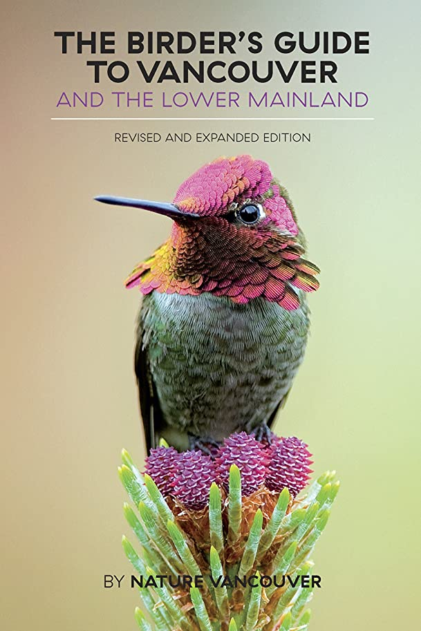 労働状態振るThe Birder's Guide to Vancouver and the Lower Mainland: Revised and Expanded Edition (English Edition)