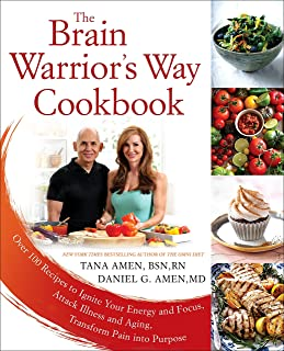 The Brain Warrior's Way, Cookbook: Over 100 Recipes to Ignite Your Energy and Focus, Attack Illness amd Aging, Transform P...