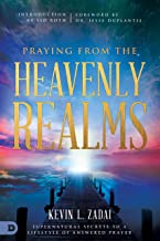 Praying from the Heavenly Realms: Supernatural Secrets to a Lifestyle of Answered Prayer