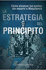 La Estrategia del Principito: Alcanza tus sueños sin Maquiavelo (Spanish Edition) Kindle Edition