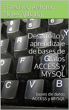 Desarrollo y aprendizaje de bases de datos ACCESS y MYSQL: bases de datos ACCESS y MYSQL (Enciclopedia de Programacion nº 2) (Spanish Edition)