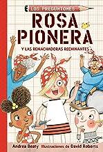 Rosa Pionera y las Remachadoras Rechinantes / Rosie Revere and the Raucous Riveters (Los Preguntones / The Questioneers) (Spanish Edition)