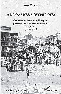 Addis-Abeba (Ethiopie): Construction d'une nouvelle capitale pour une ancienne nation souveraine Tome 1 (1886-1936) (Frenc...