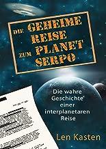 Die geheime Reise zum Planet Serpo: Die wahre Geschichte einer interplanetaren Reise (German Edition)