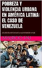 POBREZA Y VIOLENCIA URBANA EN AMÉRICA LATINA: EL CASO DE VENEZUELA: COLECCIÓN RESÚMENES UNIVERSITARIOS Nº 600 (Spanish Edition)