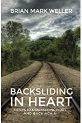 Backsliding in Heart: 5 Steps to a Backsliding Heart and Back Again Kindle Edition