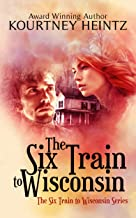 The Six Train to Wisconsin (The Six Train to Wisconsin series Book 1)
