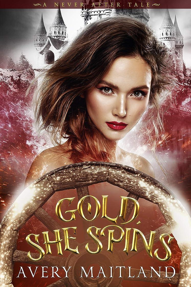 純粋に外部狂ったGold, She Spins: A Historical Fantasy Fairy Tale Re-telling (A Never After Tale) (English Edition)