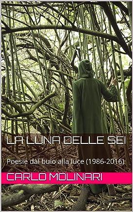 La Luna delle sei: Poesie dal buio alla luce (1986-2016)